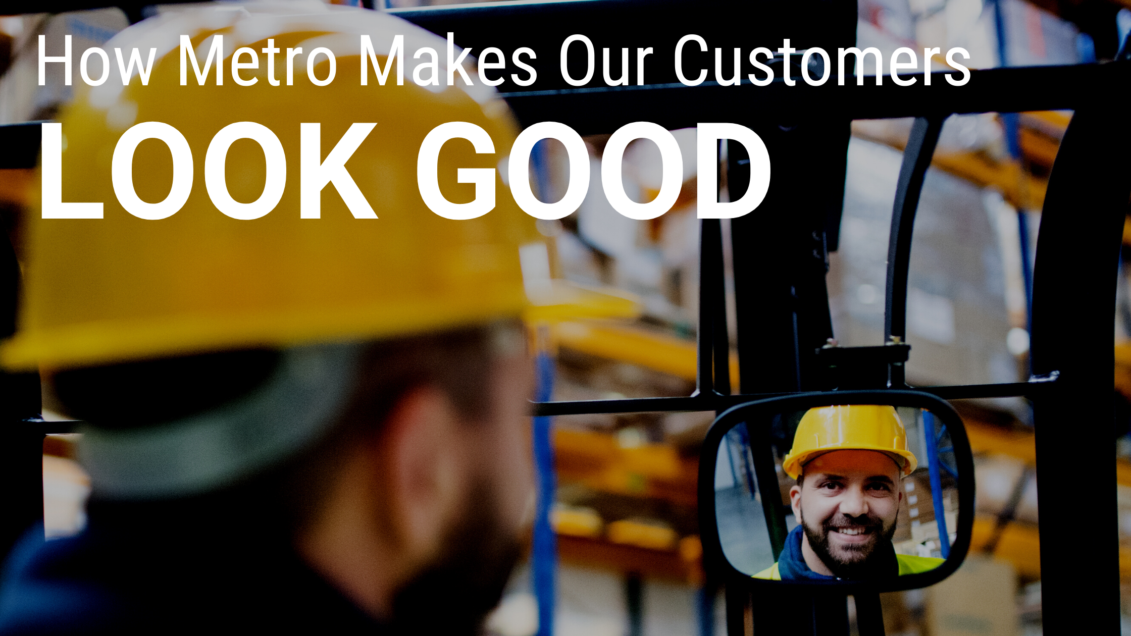 How Metro Makes Our Customers Look Good