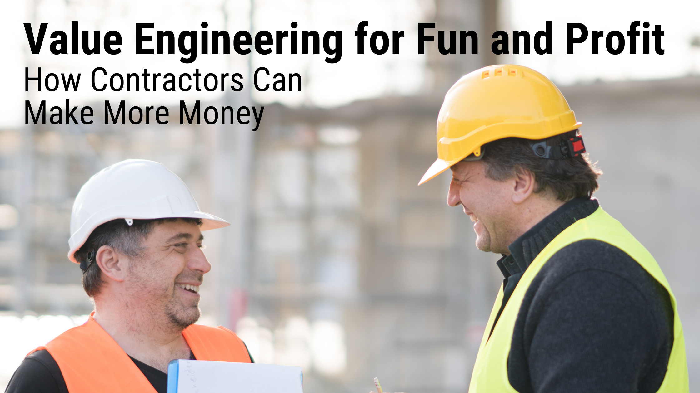 Value Engineering for Fun and Profit: How Contractors Can Make More Money