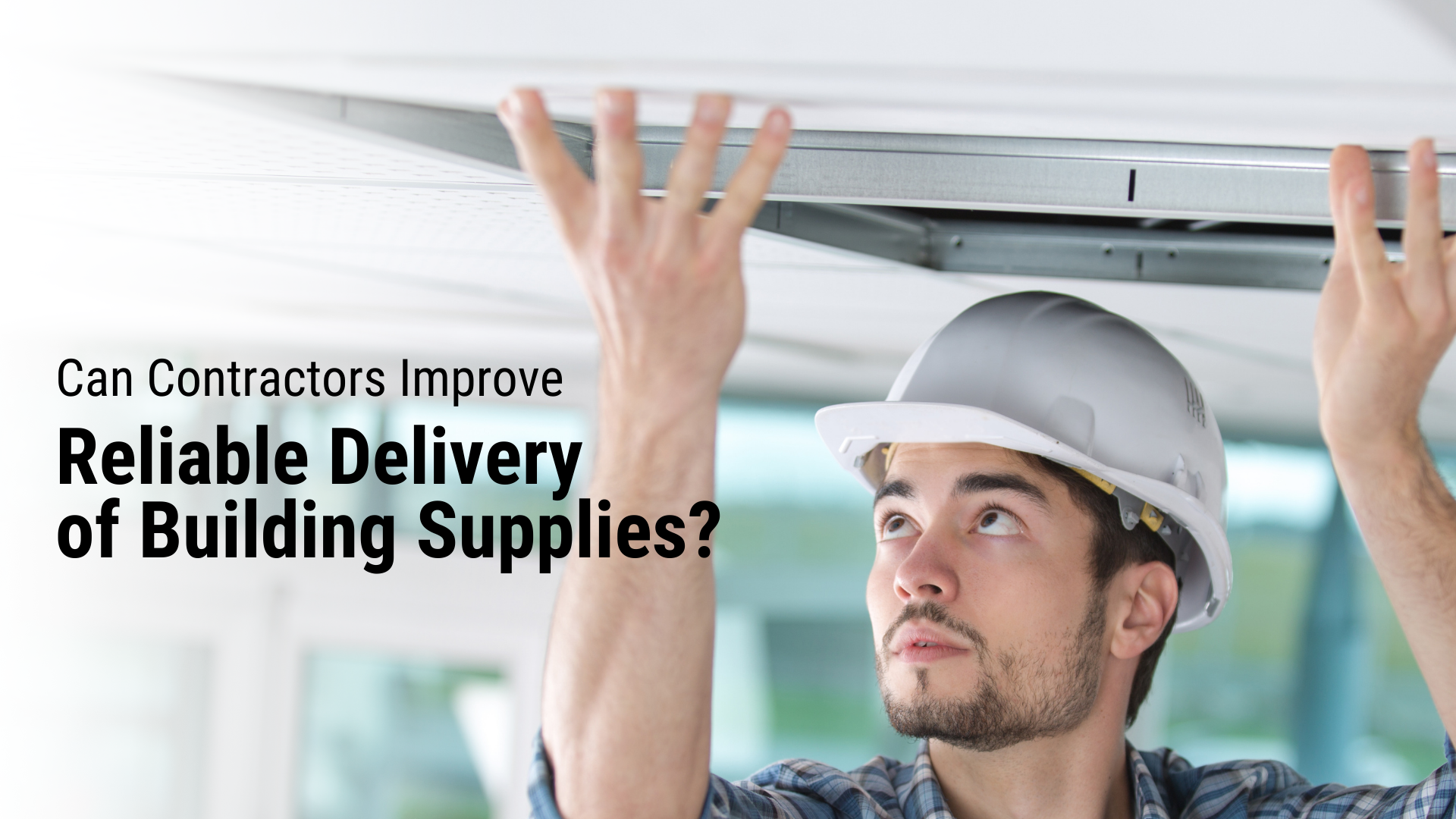 Can Contractors Improve Reliable Delivery of Building Supplies?