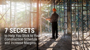 7 Secrets to Help You Stick to Your Commercial Construction Schedule and Increase Your Margins